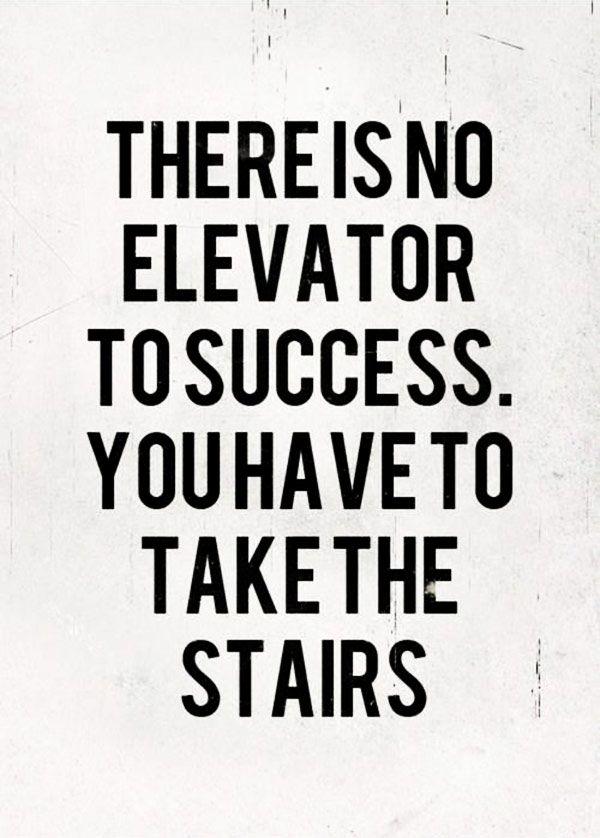 NON CI SONO ASCENSORI PER IL SUCCESSO. DEVI PRENDERE LE SCALE.